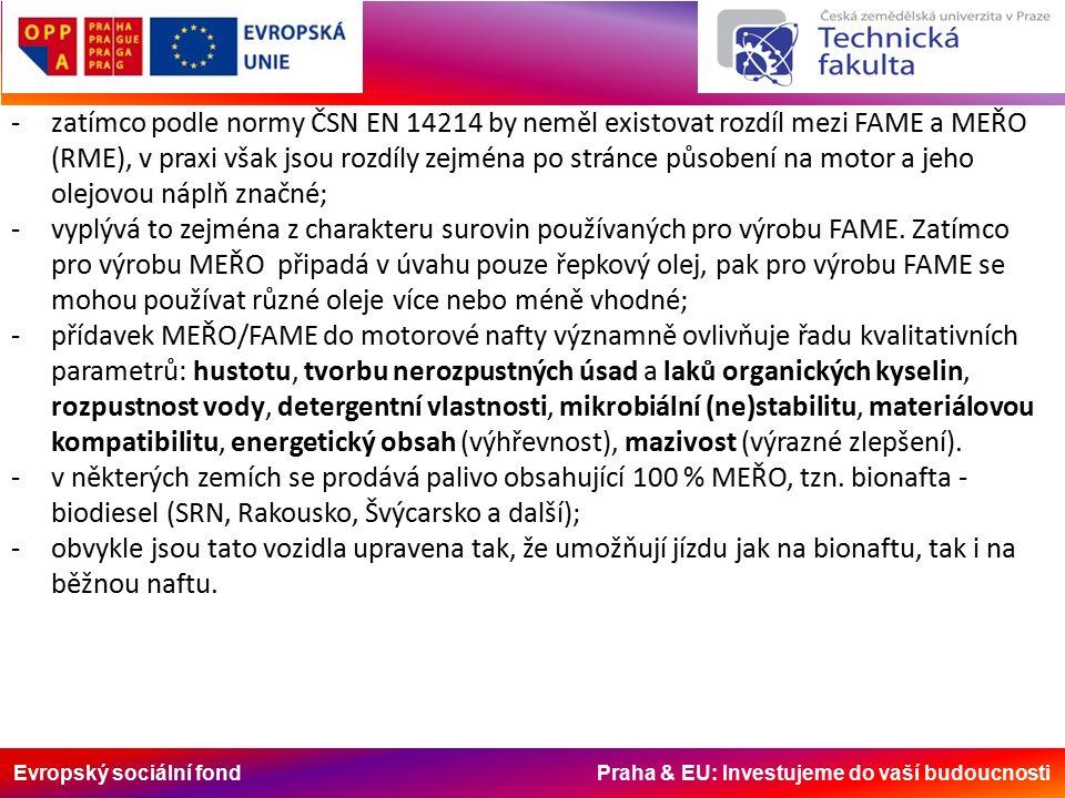 Evropský sociální fond Praha & EU: Investujeme do vaší budoucnosti -zatímco podle normy ČSN EN 14214 by neměl existovat rozdíl mezi FAME a MEŘO (RME), v praxi však jsou rozdíly zejména po stránce působení na motor a jeho olejovou náplň značné; -vyplývá to zejména z charakteru surovin používaných pro výrobu FAME.