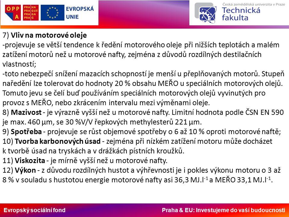 Evropský sociální fond Praha & EU: Investujeme do vaší budoucnosti 7) Vliv na motorové oleje -projevuje se větší tendence k ředění motorového oleje při nižších teplotách a malém zatížení motorů než u motorové nafty, zejména z důvodů rozdílných destilačních vlastností; -toto nebezpečí snížení mazacích schopností je menší u přeplňovaných motorů.