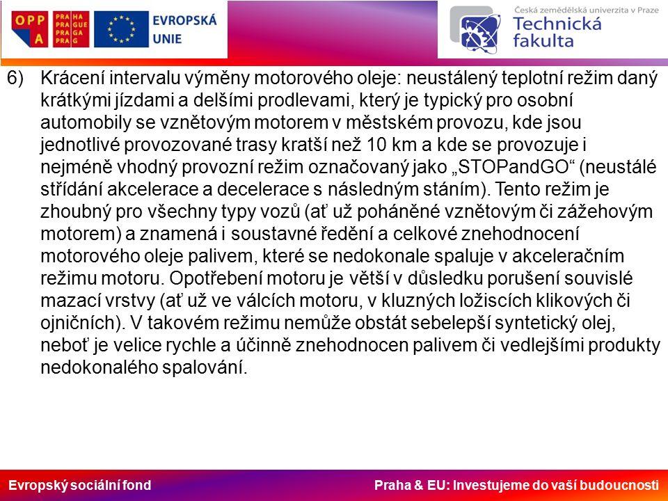 """Evropský sociální fond Praha & EU: Investujeme do vaší budoucnosti 6)Krácení intervalu výměny motorového oleje: neustálený teplotní režim daný krátkými jízdami a delšími prodlevami, který je typický pro osobní automobily se vznětovým motorem v městském provozu, kde jsou jednotlivé provozované trasy kratší než 10 km a kde se provozuje i nejméně vhodný provozní režim označovaný jako """"STOPandGO (neustálé střídání akcelerace a decelerace s následným stáním)."""