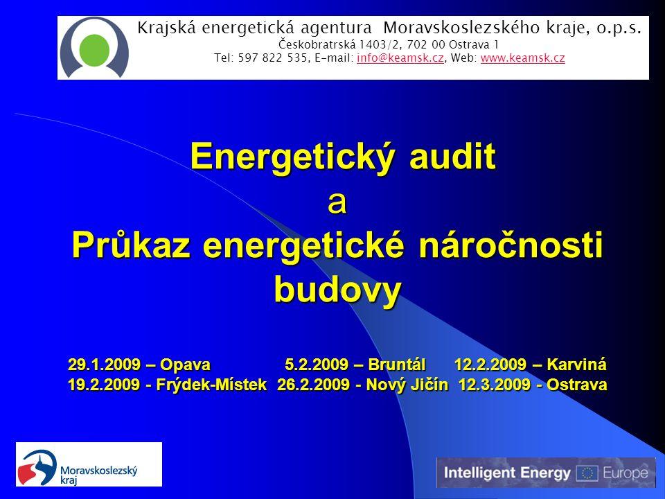 Energetický audit a Průkaz energetické náročnosti budovy 29.1.2009 – Opava 5.2.2009 – Bruntál 12.2.2009 – Karviná 19.2.2009 - Frýdek-Místek 26.2.2009