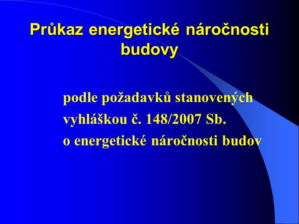 Průkaz energetické náročnosti budovy podle požadavků stanovených vyhláškou č. 148/2007 Sb. o energetické náročnosti budov