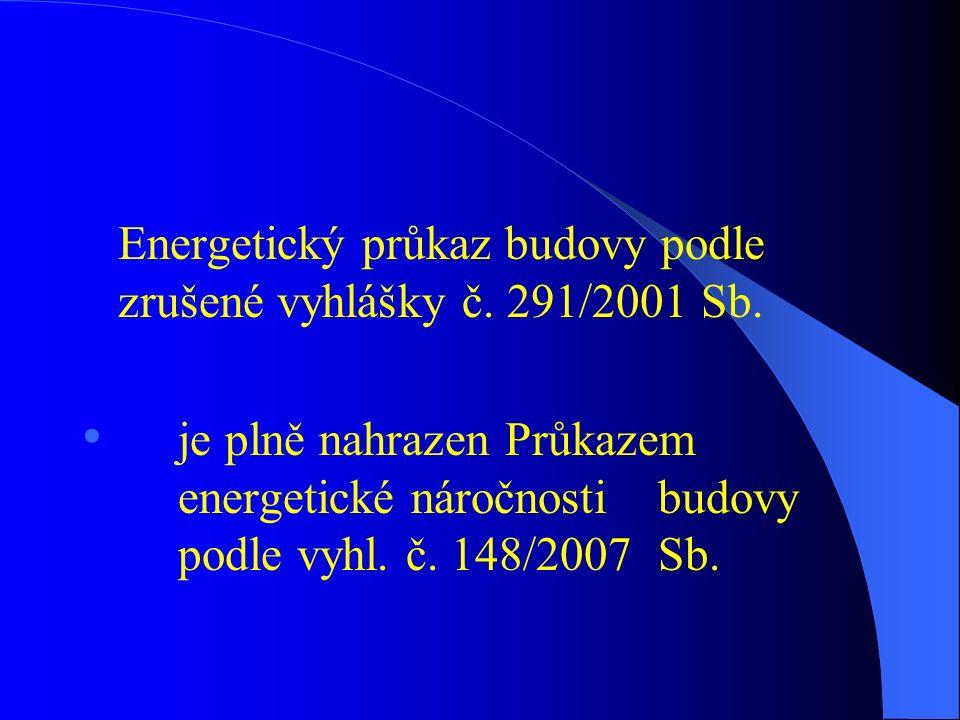 Energetický průkaz budovy podle zrušené vyhlášky č. 291/2001 Sb. je plně nahrazen Průkazem energetické náročnosti budovy podle vyhl. č. 148/2007 Sb.