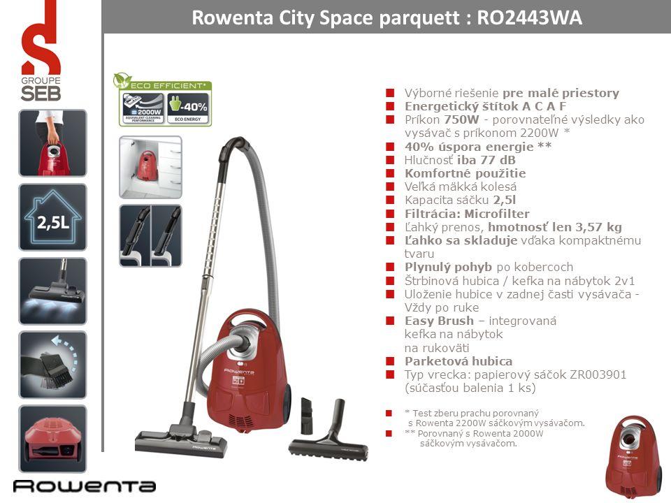 Rowenta City Space parquett : RO2443WA Výborné riešenie pre malé priestory Energetický štítok A C A F Príkon 750W - porovnateľné výsledky ako vysávač s príkonom 2200W * 40% úspora energie ** Hlučnosť iba 77 dB Komfortné použitie Veľká mäkká kolesá Kapacita sáčku 2,5l Filtrácia: Microfilter Ľahký prenos, hmotnosť len 3,57 kg Ľahko sa skladuje vďaka kompaktnému tvaru Plynulý pohyb po kobercoch Štrbinová hubica / kefka na nábytok 2v1 Uloženie hubice v zadnej časti vysávača - Vždy po ruke Easy Brush – integrovaná kefka na nábytok na rukoväti Parketová hubica Typ vrecka: papierový sáčok ZR003901 (súčasťou balenia 1 ks) * Test zberu prachu porovnaný s Rowenta 2200W sáčkovým vysávačom.