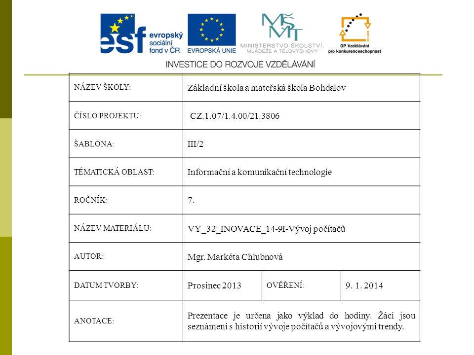 NÁZEV ŠKOLY: Základní škola a mateřská škola Bohdalov ČÍSLO PROJEKTU: CZ.1.07/1.4.00/21.3806 ŠABLONA: III/2 TÉMATICKÁ OBLAST: Informační a komunikační technologie ROČNÍK: 7.
