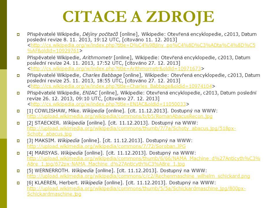 CITACE A ZDROJE  Přispěvatelé Wikipedie, Dějiny počítačů [online], Wikipedie: Otevřená encyklopedie, c2013, Datum poslední revize 8.