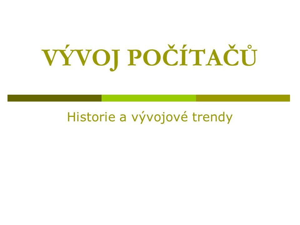 VÝVOJ POČÍTAČŮ Historie a vývojové trendy