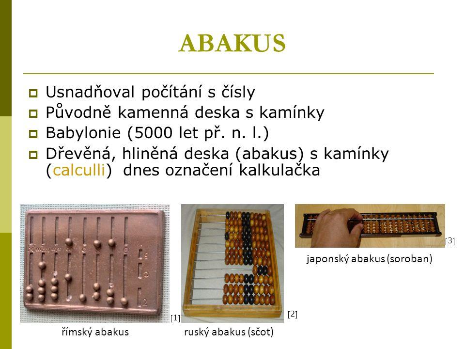 ABAKUS  Usnadňoval počítání s čísly  Původně kamenná deska s kamínky  Babylonie (5000 let př.