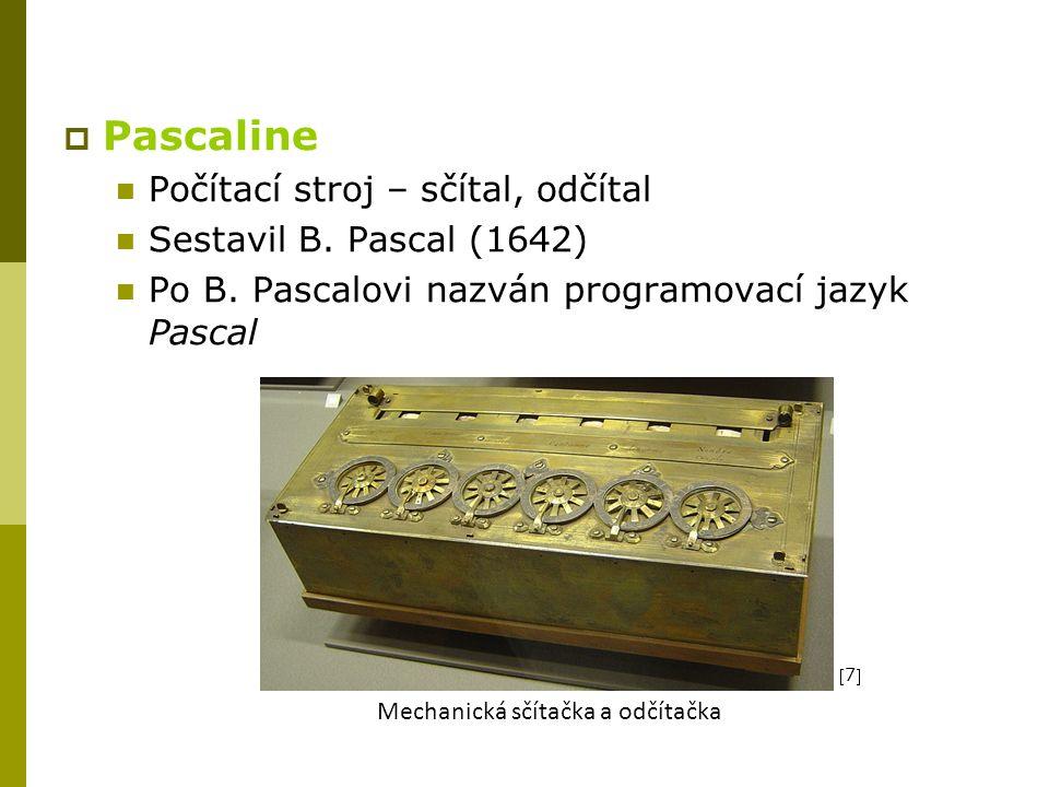  Pascaline Počítací stroj – sčítal, odčítal Sestavil B.