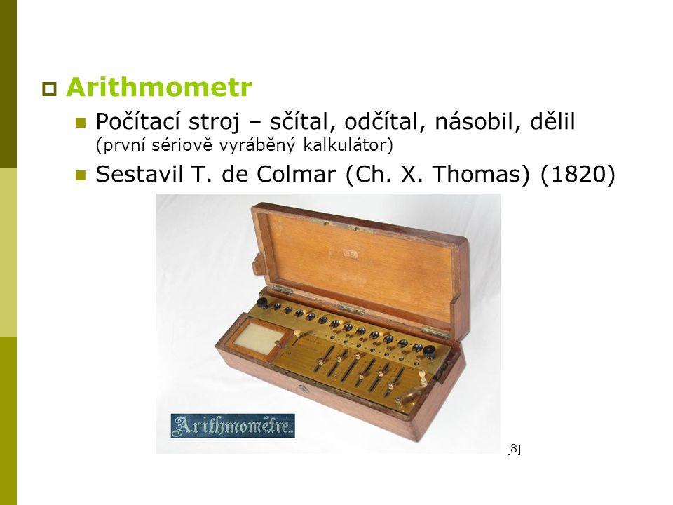  Arithmometr Počítací stroj – sčítal, odčítal, násobil, dělil (první sériově vyráběný kalkulátor) Sestavil T.