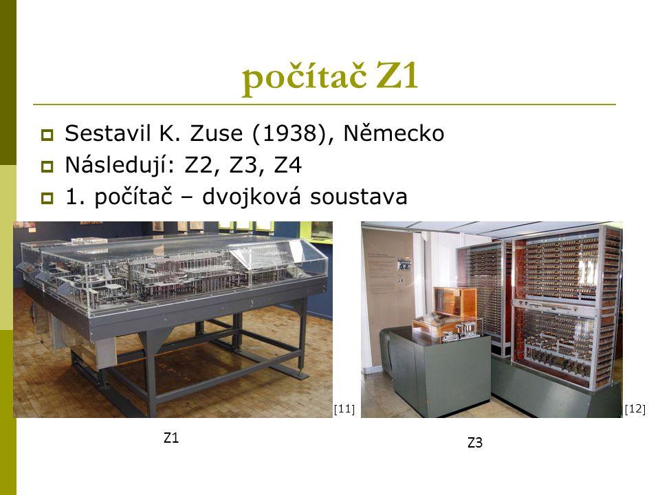 počítač Z1  Sestavil K. Zuse (1938), Německo  Následují: Z2, Z3, Z4  1.