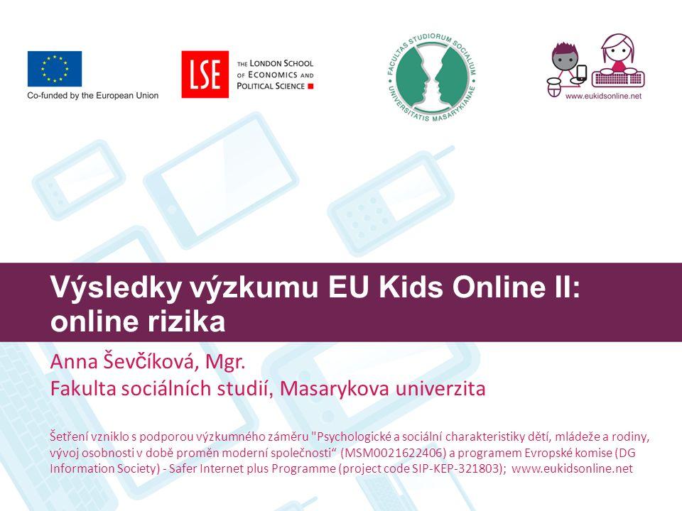 Výsledky výzkumu EU Kids Online II: online rizika Anna Šev č íková, Mgr. Fakulta sociálních studií, Masarykova univerzita Šetření vzniklo s podporou v