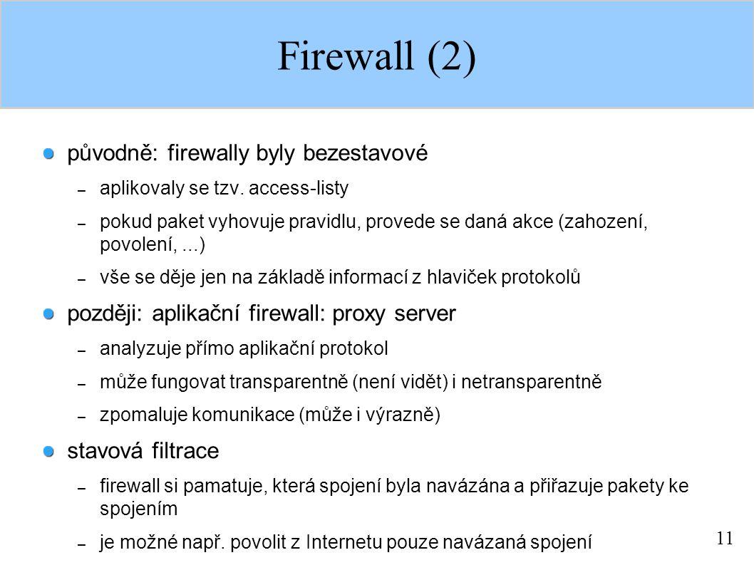11 Firewall (2) původně: firewally byly bezestavové – aplikovaly se tzv. access-listy – pokud paket vyhovuje pravidlu, provede se daná akce (zahození,