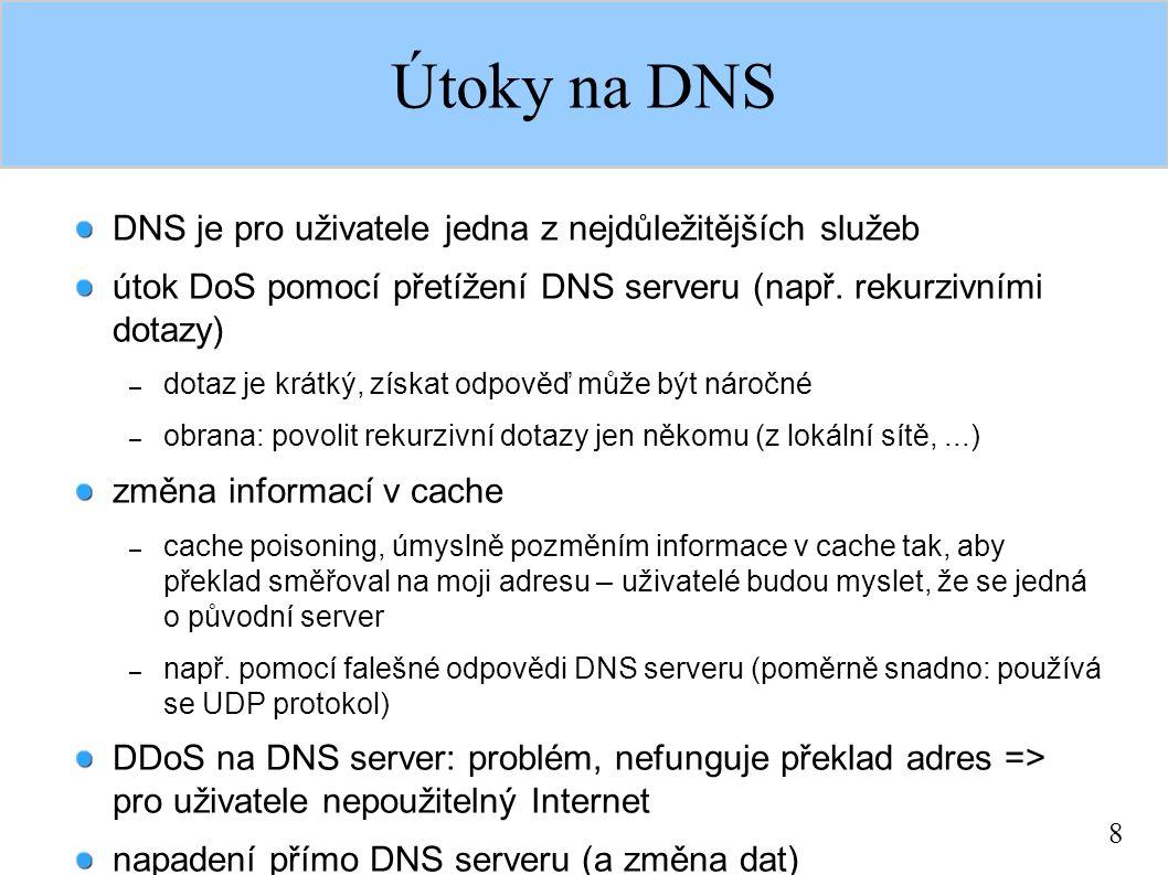 8 Útoky na DNS DNS je pro uživatele jedna z nejdůležitějších služeb útok DoS pomocí přetížení DNS serveru (např.