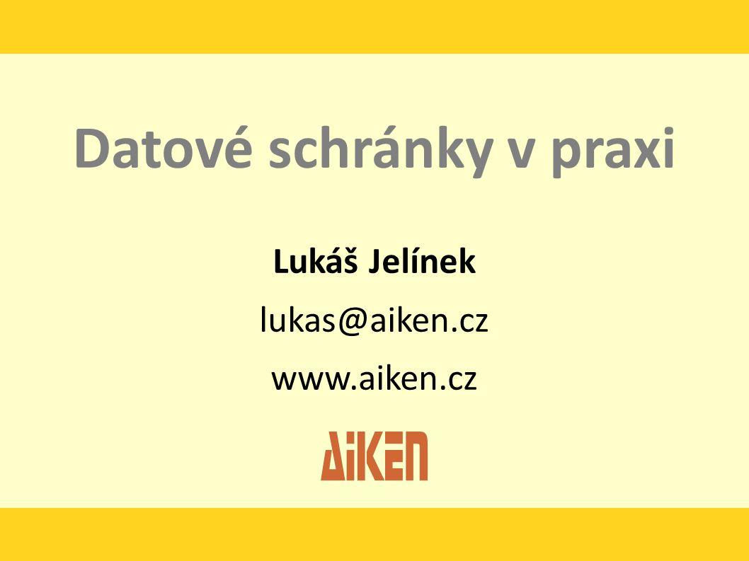 Datové schránky v praxi Lukáš Jelínek lukas@aiken.cz www.aiken.cz