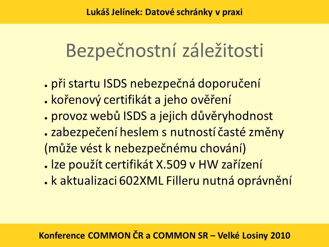 Lukáš Jelínek: Datové schránky v praxi Konference COMMON ČR a COMMON SR – Velké Losiny 2010 Bezpečnostní záležitosti ● při startu ISDS nebezpečná dopo