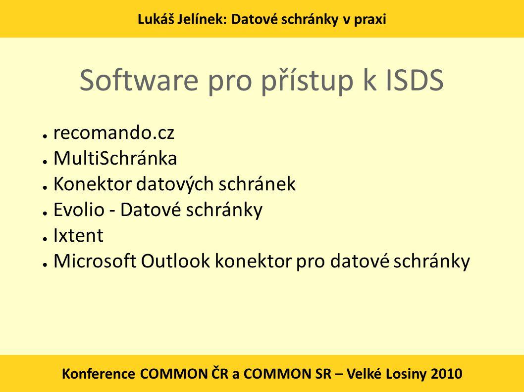Lukáš Jelínek: Datové schránky v praxi Konference COMMON ČR a COMMON SR – Velké Losiny 2010 Software pro přístup k ISDS ● recomando.cz ● MultiSchránka