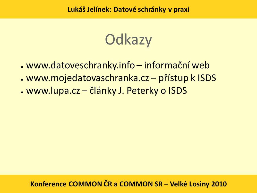 Lukáš Jelínek: Datové schránky v praxi Konference COMMON ČR a COMMON SR – Velké Losiny 2010 Odkazy ● www.datoveschranky.info – informační web ● www.mo