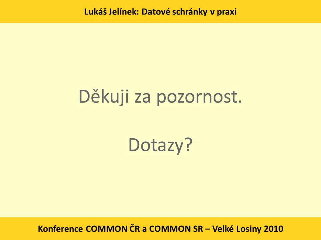 Lukáš Jelínek: Datové schránky v praxi Konference COMMON ČR a COMMON SR – Velké Losiny 2010 Děkuji za pozornost. Dotazy?