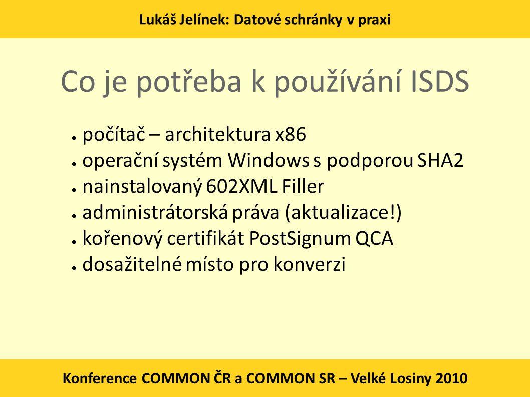 Lukáš Jelínek: Datové schránky v praxi Konference COMMON ČR a COMMON SR – Velké Losiny 2010 Co je potřeba k používání ISDS ● počítač – architektura x8