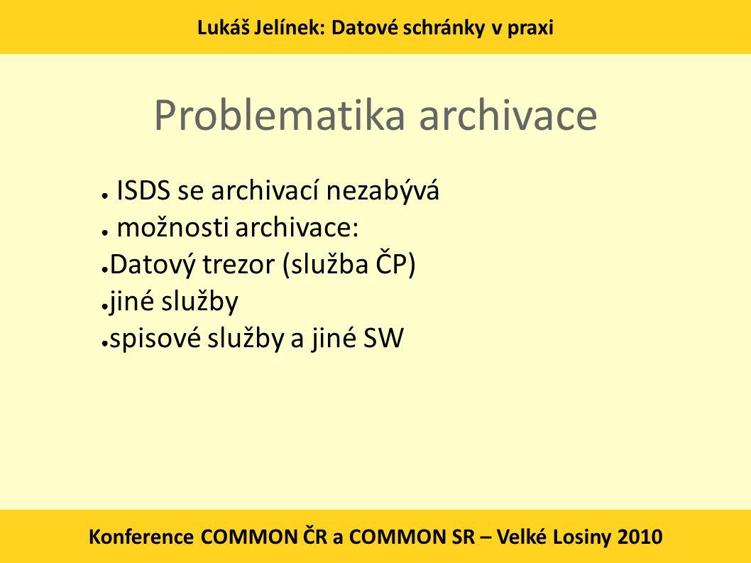 Lukáš Jelínek: Datové schránky v praxi Konference COMMON ČR a COMMON SR – Velké Losiny 2010 Problematika archivace ● ISDS se archivací nezabývá ● možn