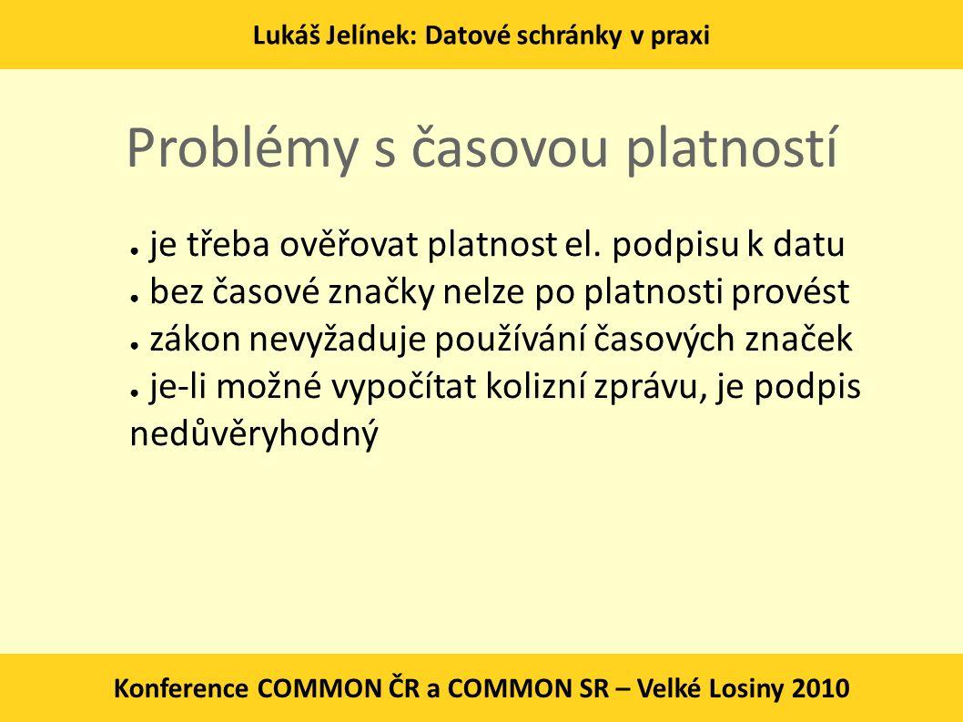 Lukáš Jelínek: Datové schránky v praxi Konference COMMON ČR a COMMON SR – Velké Losiny 2010 Problémy s časovou platností ● je třeba ověřovat platnost