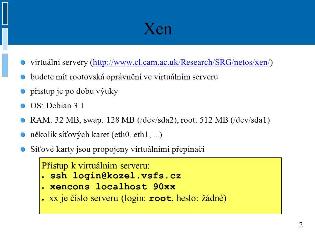 2 Xen virtuální servery (http://www.cl.cam.ac.uk/Research/SRG/netos/xen/)http://www.cl.cam.ac.uk/Research/SRG/netos/xen/ budete mít rootovská oprávněn
