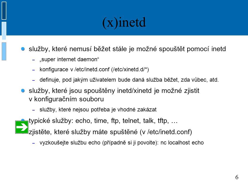 """6 (x)inetd služby, které nemusí běžet stále je možné spouštět pomocí inetd – """"super internet daemon"""" – konfigurace v /etc/inetd.conf (/etc/xinetd.d/*)"""