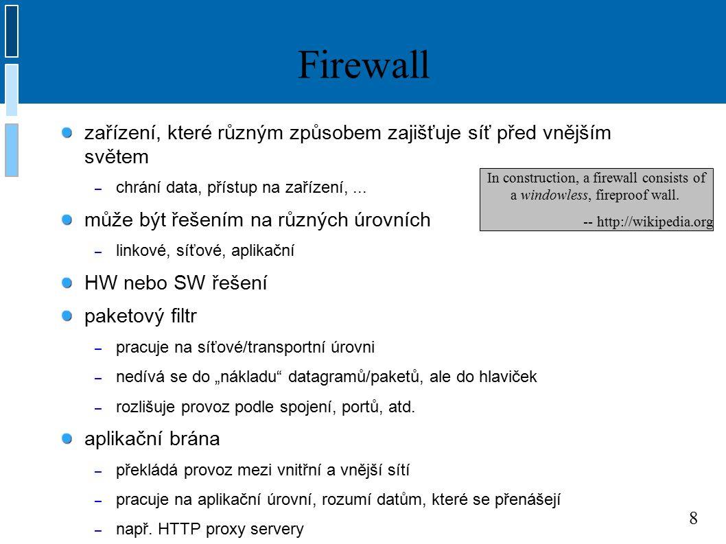 8 Firewall zařízení, které různým způsobem zajišťuje síť před vnějším světem – chrání data, přístup na zařízení,... může být řešením na různých úrovní