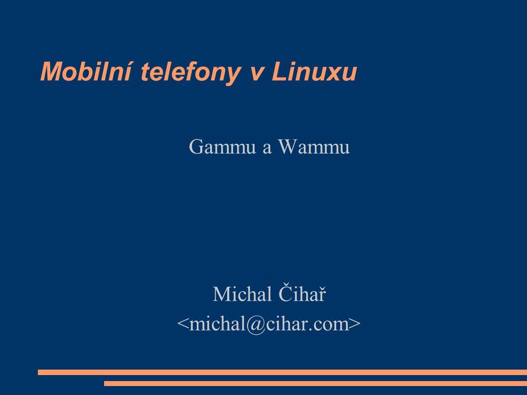 Mobilní telefony v Linuxu Gammu a Wammu Michal Čihař
