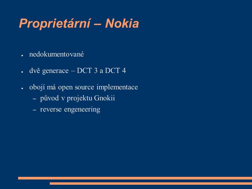Proprietární – Nokia ● nedokumentované ● dvě generace – DCT 3 a DCT 4 ● obojí má open source implementace – původ v projektu Gnokii – reverse engeneering