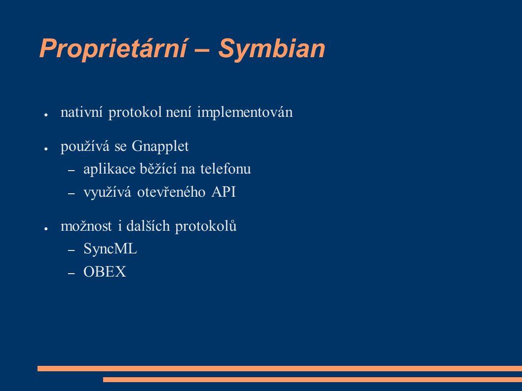 Proprietární – Symbian ● nativní protokol není implementován ● používá se Gnapplet – aplikace běžící na telefonu – využívá otevřeného API ● možnost i dalších protokolů – SyncML – OBEX