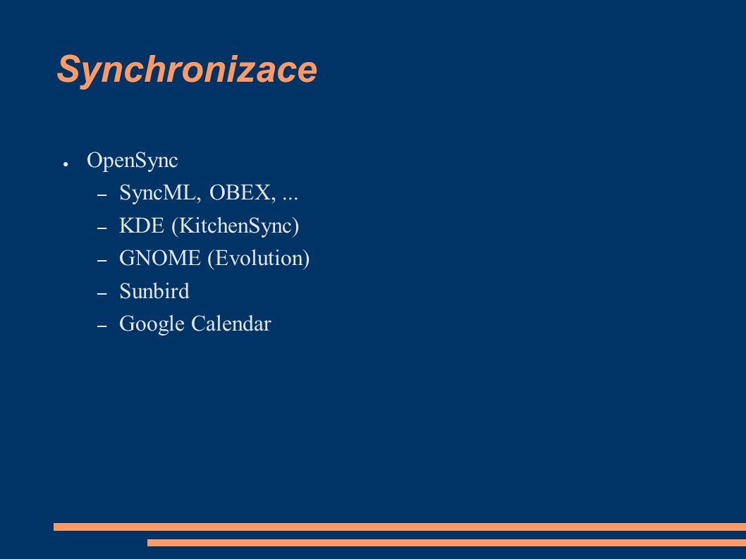 Synchronizace ● OpenSync – SyncML, OBEX,...