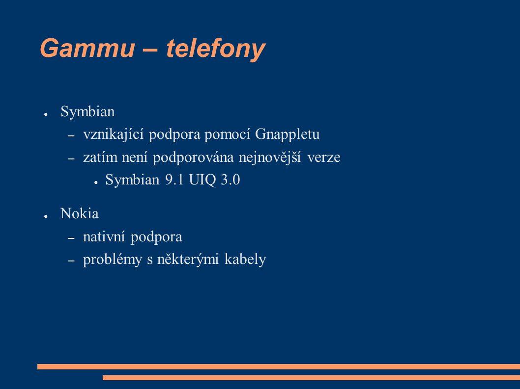 Gammu – telefony ● Symbian – vznikající podpora pomocí Gnappletu – zatím není podporována nejnovější verze ● Symbian 9.1 UIQ 3.0 ● Nokia – nativní podpora – problémy s některými kabely