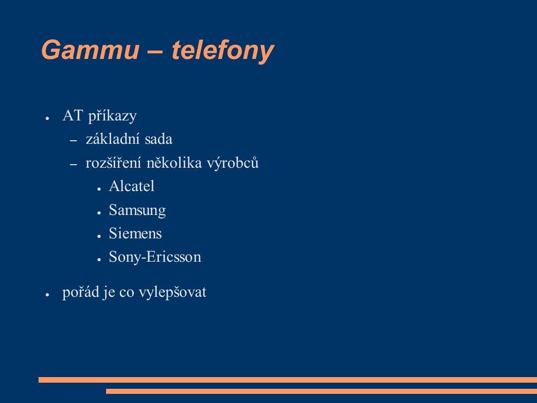 Gammu – telefony ● AT příkazy – základní sada – rozšíření několika výrobců ● Alcatel ● Samsung ● Siemens ● Sony-Ericsson ● pořád je co vylepšovat