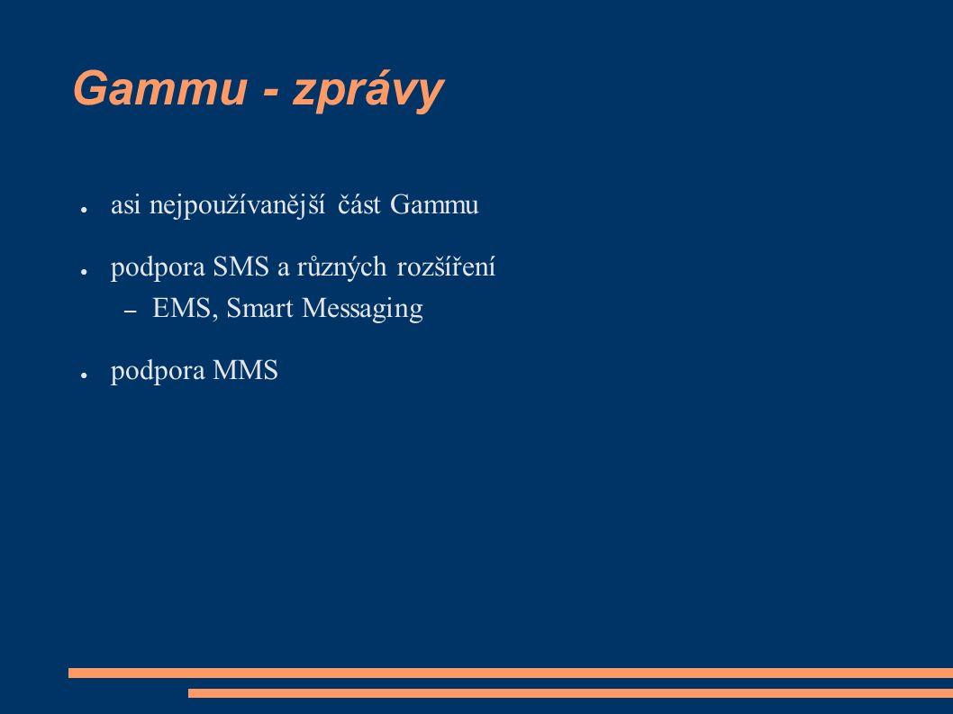 Gammu - zprávy ● asi nejpoužívanější část Gammu ● podpora SMS a různých rozšíření – EMS, Smart Messaging ● podpora MMS