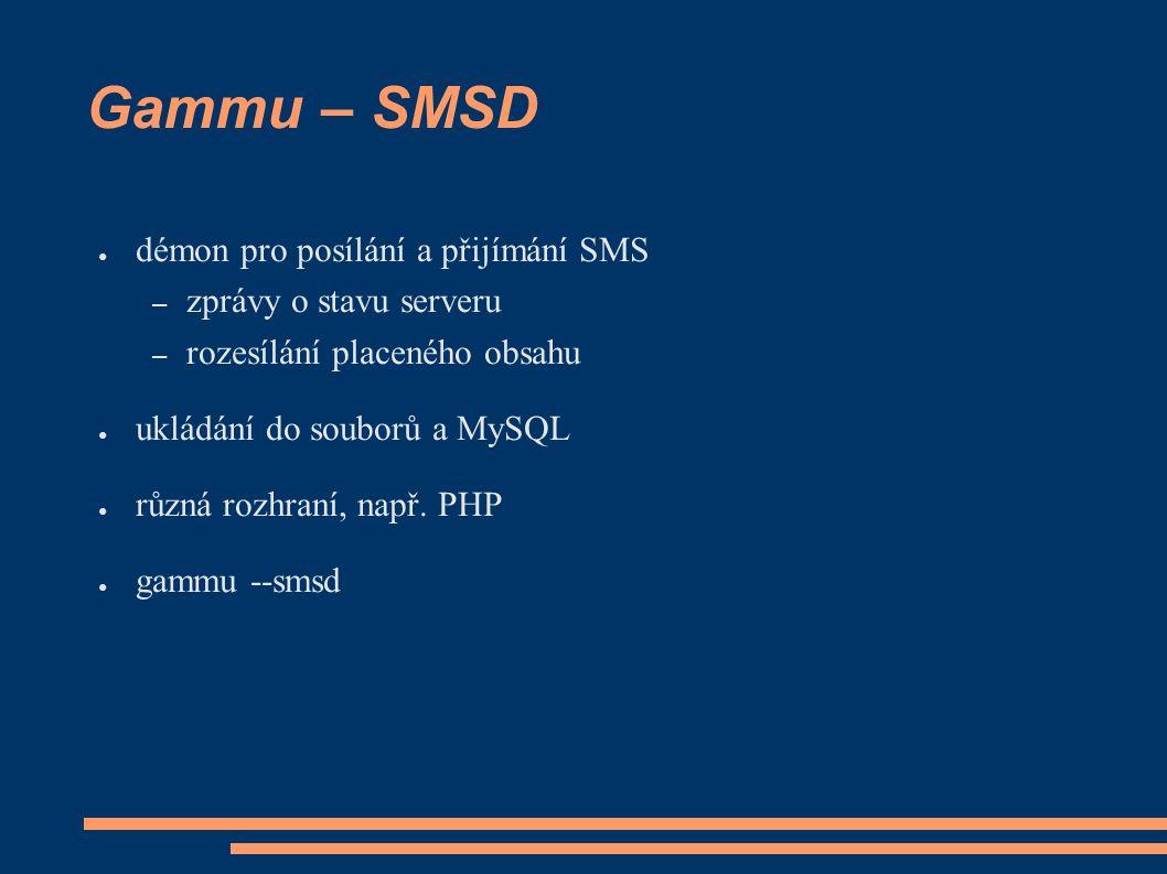 Gammu – SMSD ● démon pro posílání a přijímání SMS – zprávy o stavu serveru – rozesílání placeného obsahu ● ukládání do souborů a MySQL ● různá rozhraní, např.