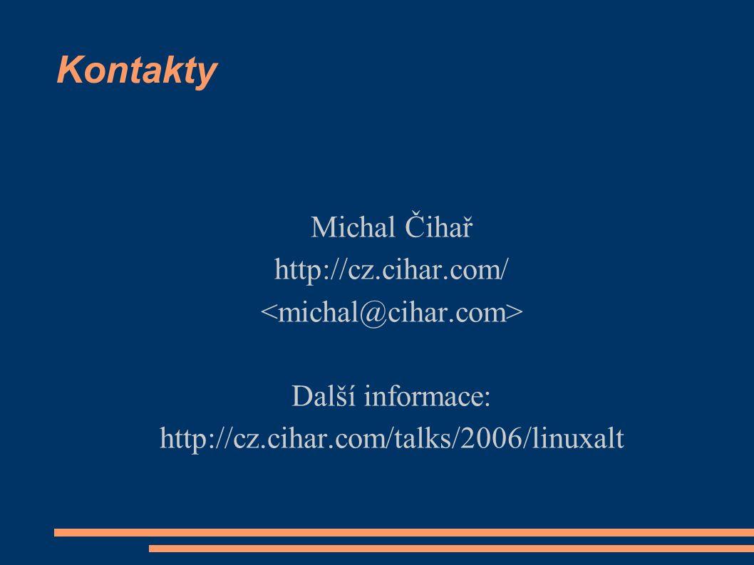 Kontakty Michal Čihař http://cz.cihar.com/ Další informace: http://cz.cihar.com/talks/2006/linuxalt