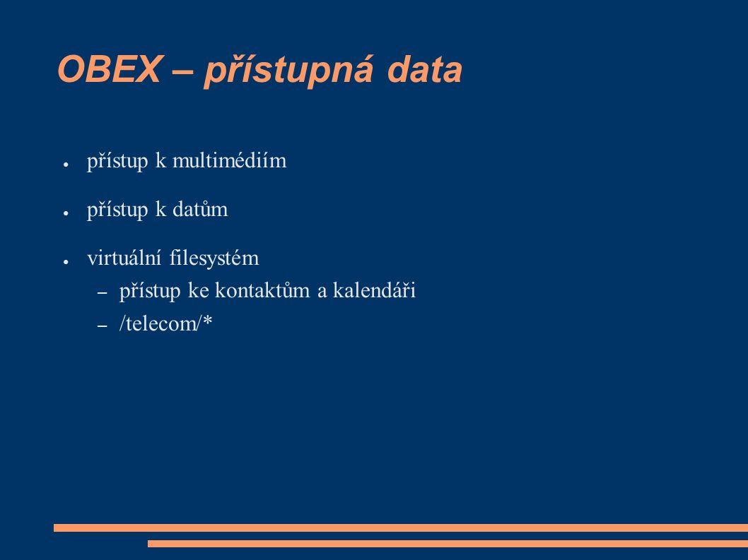 OBEX – přístupná data ● přístup k multimédiím ● přístup k datům ● virtuální filesystém – přístup ke kontaktům a kalendáři – /telecom/*