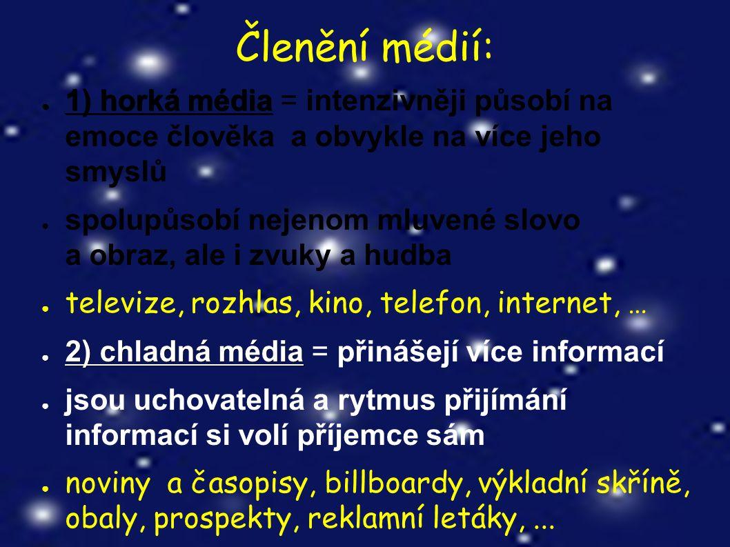 Další možnost dělení médií: ● 1) elektronická – TV, rozhlas, video, počítač, … ● 2) klasická –