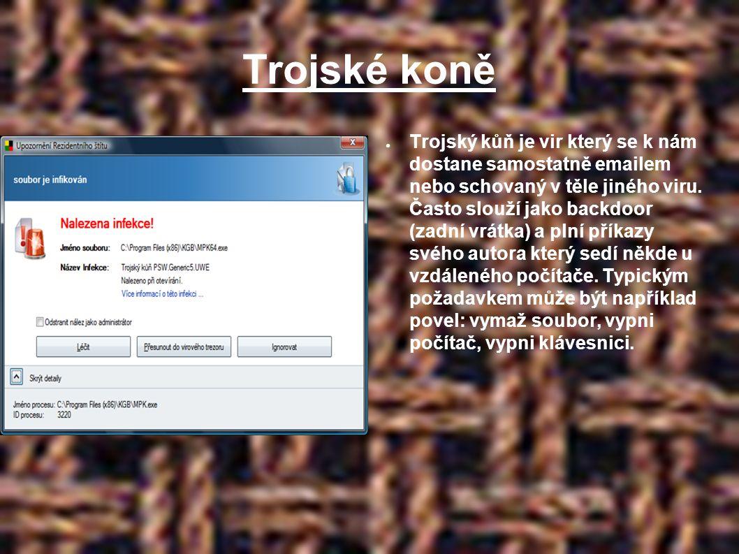 Trojské koně ● Trojský kůň je vir který se k nám dostane samostatně emailem nebo schovaný v těle jiného viru.