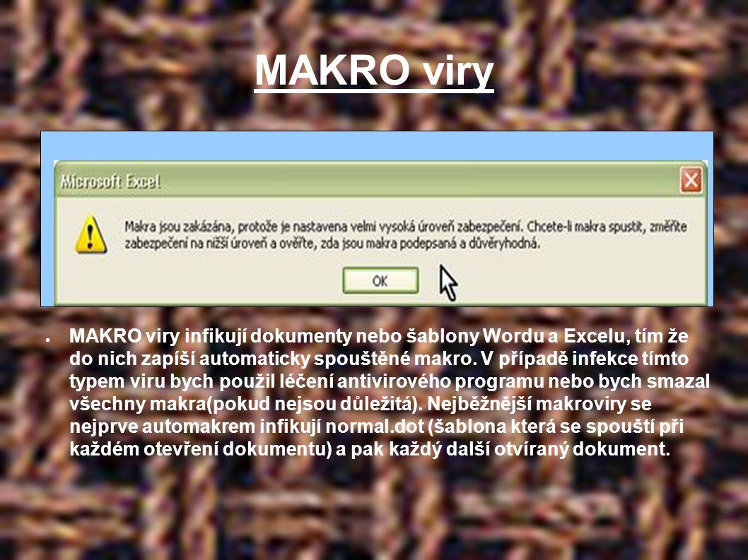 MAKRO viry ● MAKRO viry infikují dokumenty nebo šablony Wordu a Excelu, tím že do nich zapíší automaticky spouštěné makro.