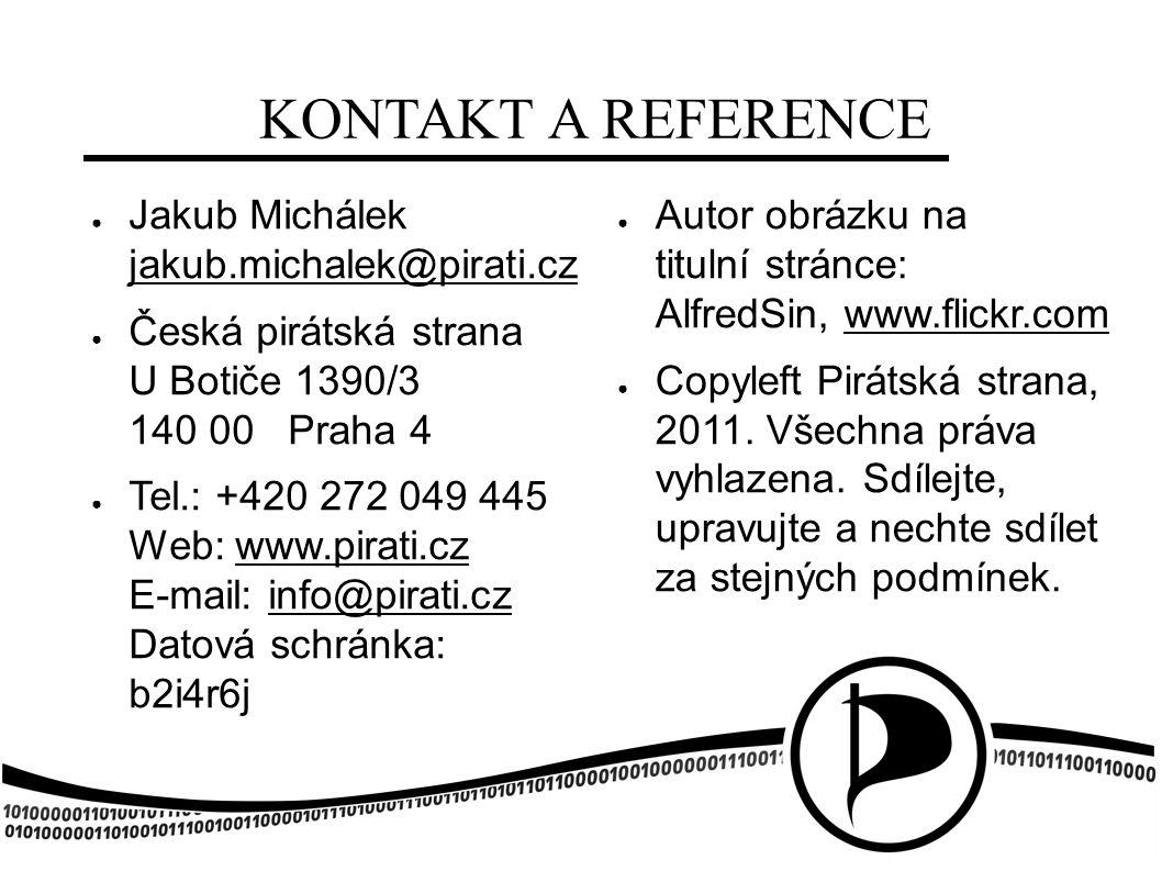 KONTAKT A REFERENCE ● Jakub Michálek jakub.michalek@pirati.cz ● Česká pirátská strana U Botiče 1390/3 140 00 Praha 4 ● Tel.: +420 272 049 445 Web: www.pirati.cz E-mail: info@pirati.cz Datová schránka: b2i4r6j ● Autor obrázku na titulní stránce: AlfredSin, www.flickr.com ● Copyleft Pirátská strana, 2011.