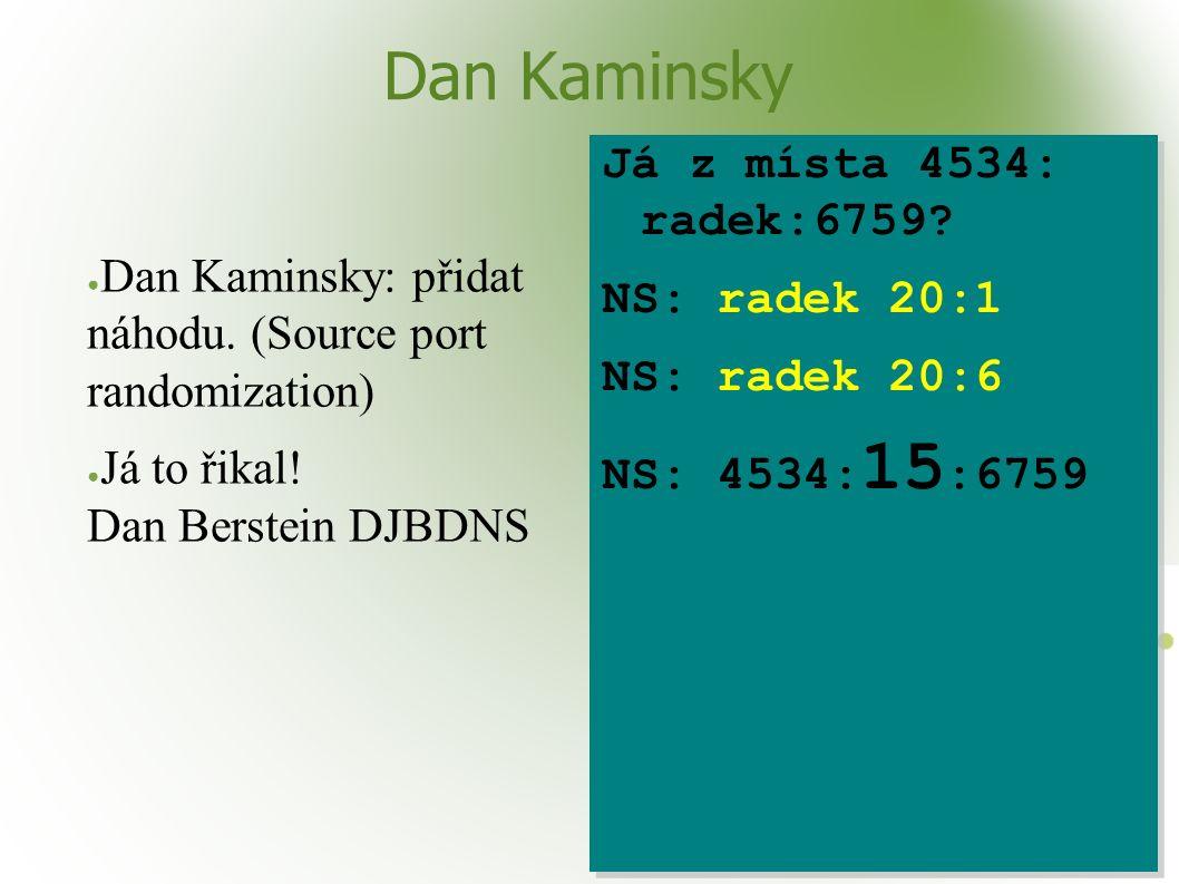 Dan Kaminsky ● Dan Kaminsky: přidat náhodu. (Source port randomization) ● Já to řikal! Dan Berstein DJBDNS Já z místa 4534: radek:6759? NS: radek 20:1