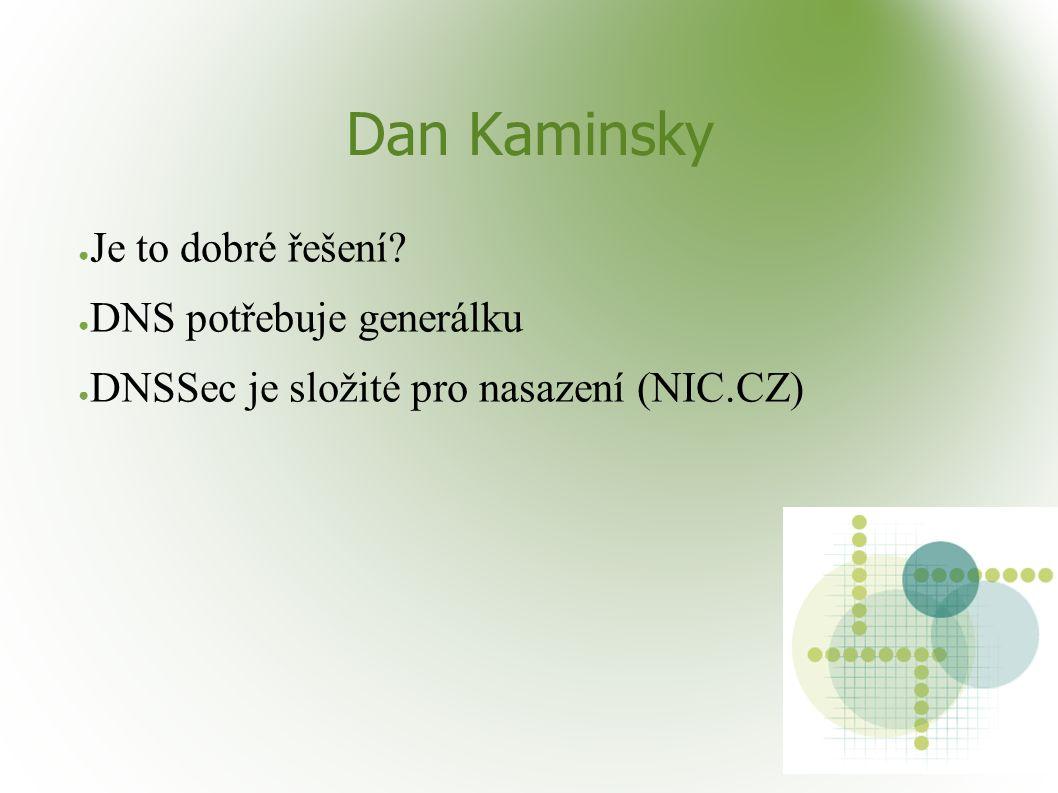 Dan Kaminsky ● Je to dobré řešení? ● DNS potřebuje generálku ● DNSSec je složité pro nasazení (NIC.CZ)