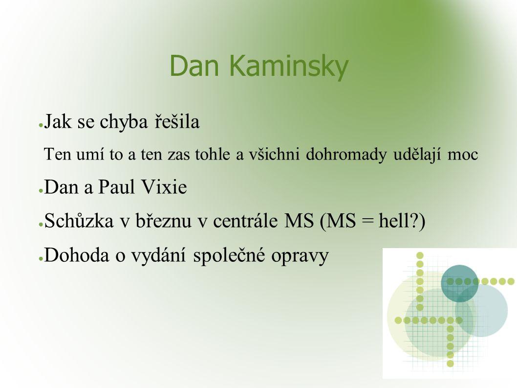 Dan Kaminsky ● Jak se chyba řešila Ten umí to a ten zas tohle a všichni dohromady udělají moc ● Dan a Paul Vixie ● Schůzka v březnu v centrále MS (MS
