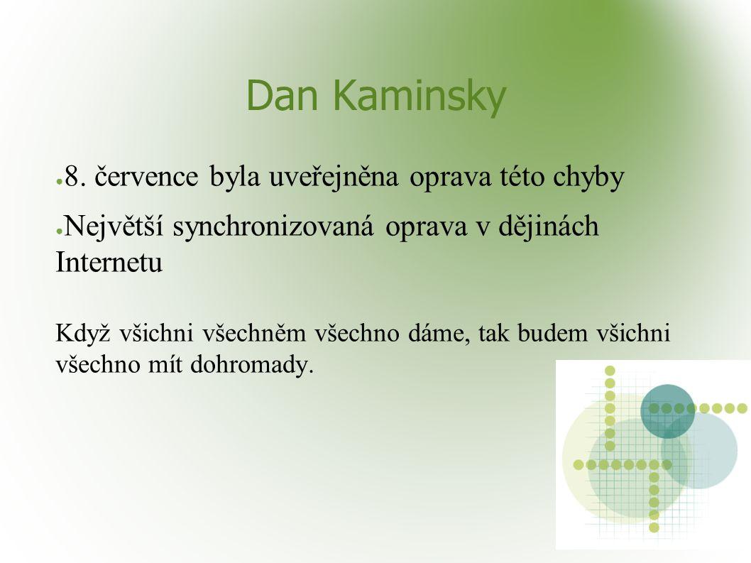 Dan Kaminsky ● 8. července byla uveřejněna oprava této chyby ● Největší synchronizovaná oprava v dějinách Internetu Když všichni všechněm všechno dáme