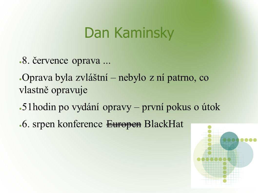 Dan Kaminsky ● 8. července oprava... ● Oprava byla zvláštní – nebylo z ní patrno, co vlastně opravuje ● 51hodin po vydání opravy – první pokus o útok