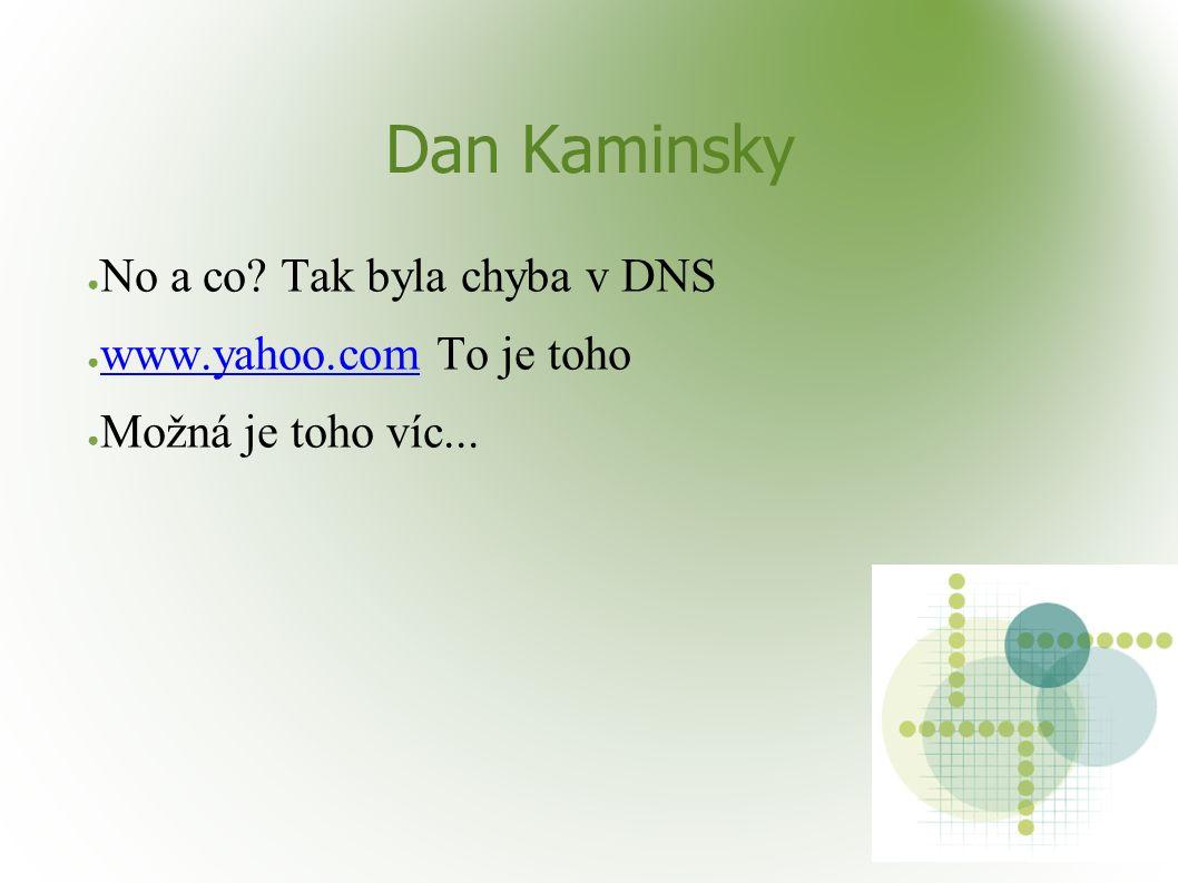 ● No a co? Tak byla chyba v DNS ● www.yahoo.com To je toho www.yahoo.com ● Možná je toho víc...