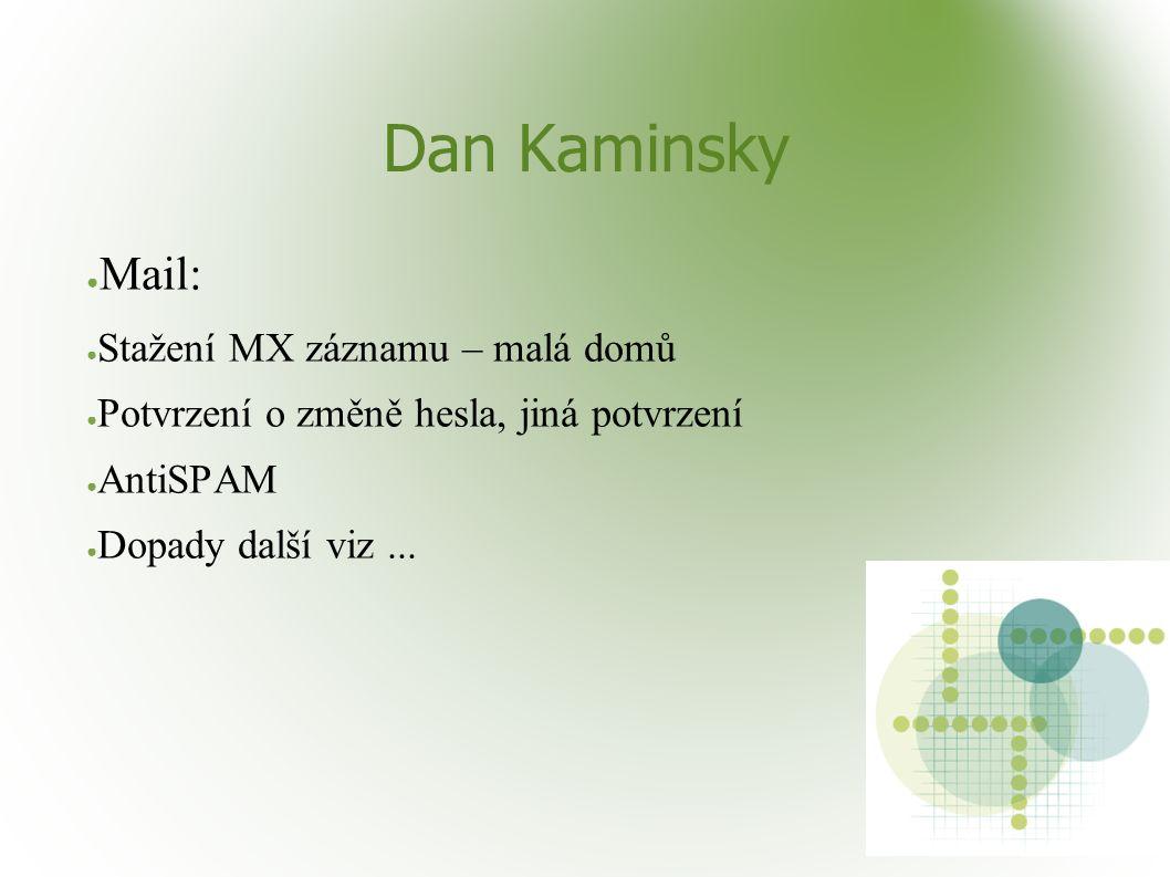 Dan Kaminsky ● Mail: ● Stažení MX záznamu – malá domů ● Potvrzení o změně hesla, jiná potvrzení ● AntiSPAM ● Dopady další viz...