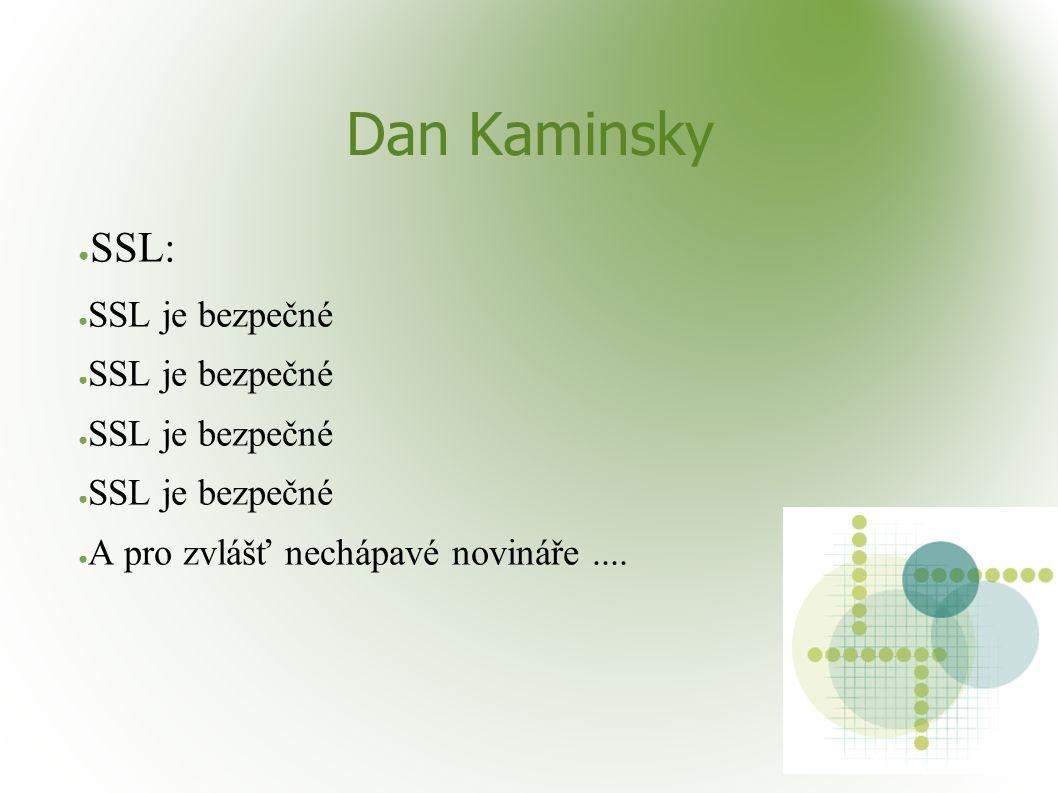 Dan Kaminsky ● SSL: ● SSL je bezpečné ● A pro zvlášť nechápavé novináře....